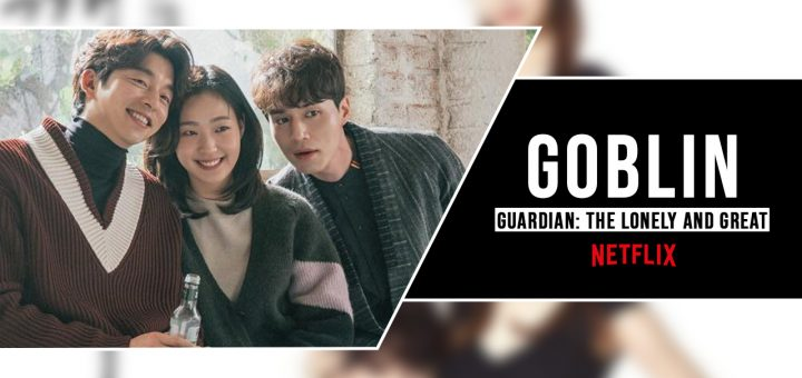 Watch Goblin Korean Drama online on Netflix