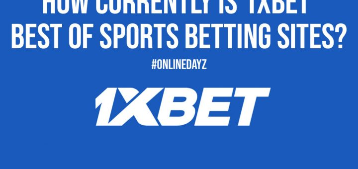 How Currently Is 1xBet Best Of Sports Betting Sites
