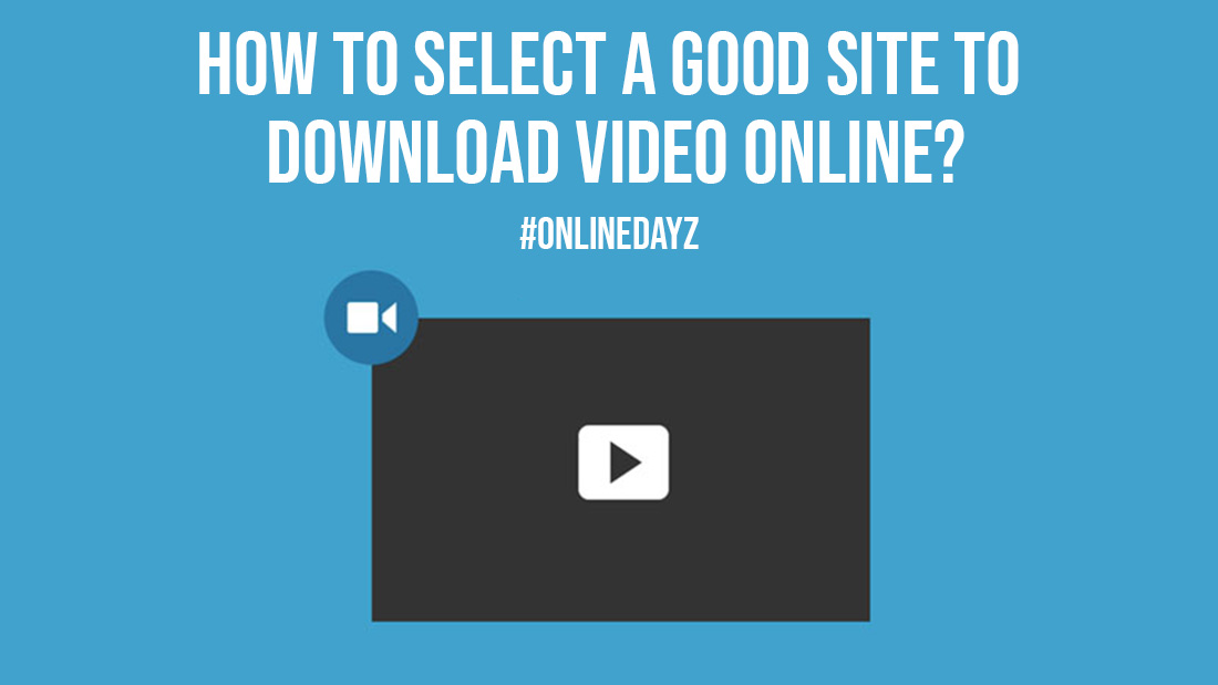 How to Select a Good Site to Download Video Online